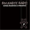 Rockabye Baby!: Lullaby Renditions of Metallica